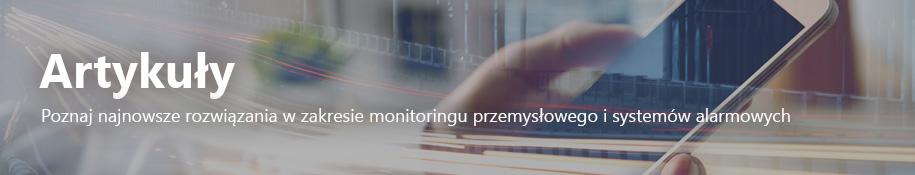 Artykuły - Poznaj najnowsze rozwiązania w zakresie monitoringu przemysłowego i systemów alarmowych
